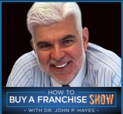 Dr. John P. Hayes How To Buy A Franchise Podcast